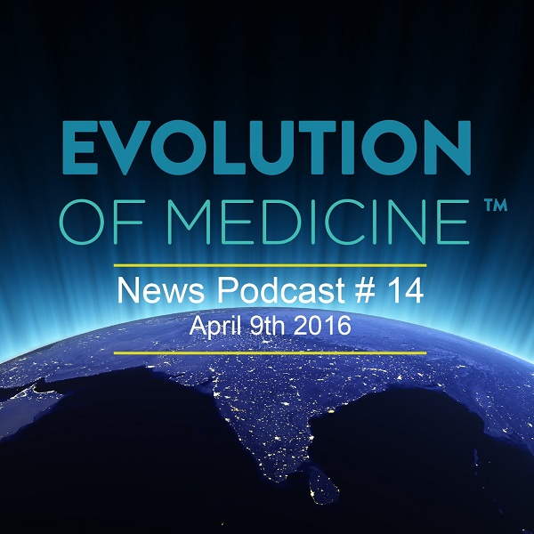 Evolution of Medicine News Podcast #14
