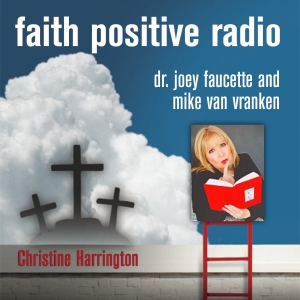 Faith Positive Radio: Christine Harrington