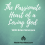 Artwork for The Passionate Heart of a Loving God | Dr. Brian Simmons