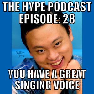 The Hype Podcast Episode 28: You have a great singing voice