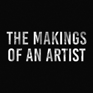 The Makings of an Artist