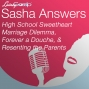 Artwork for Sasha Answers Podcast: High School Sweetheart Marriage Dilemma, Forever a Douche, and Resenting the Parents