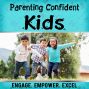 Artwork for Parenting Confident Kids Ep. 23 How to Develop Excellence Through Mindfulness