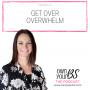 Artwork for Episode 14 - Get Over Overwhelm