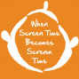 Artwork for Screen Time Doesn't Have to Mean Scream Time
