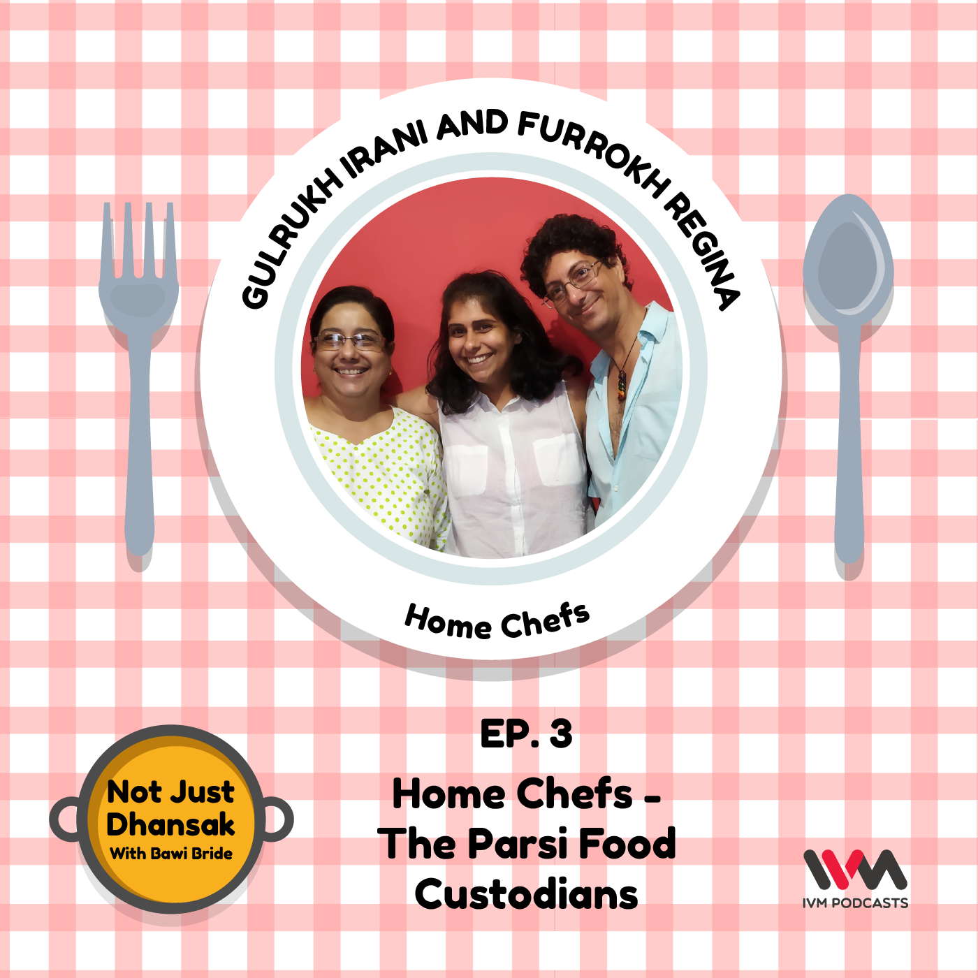 Ep. 03: Home Chefs - The Parsi Food Custodians