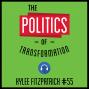 Artwork for 55: The Politics of Transformation - Kylee Fitzpatrick