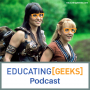 Artwork for Educating [Geeks] S3 E11 - Xena Warrior Princess