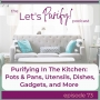 Artwork for 73: Purifying In The Kitchen: Pots & Pans, Utensils, Dishes, Gadgets, and More