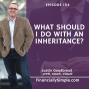 Artwork for What Should I Do With an Inheritance?