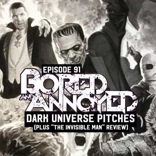 "Episode 91- Dark Universe Pitches (Plus ""The Invisible Man"" Review)"