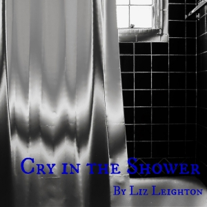Episode 2 - Cry in the Shower by Liz Leighton Part 2