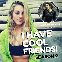 I Have Cool Friends : S2 003 Katelyn Ohashi - Using