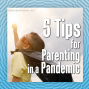 Artwork for 5 Tips for Parenting in a Pandemic