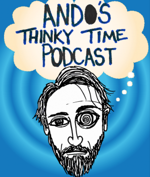 Ando's Thinky Time Podcast