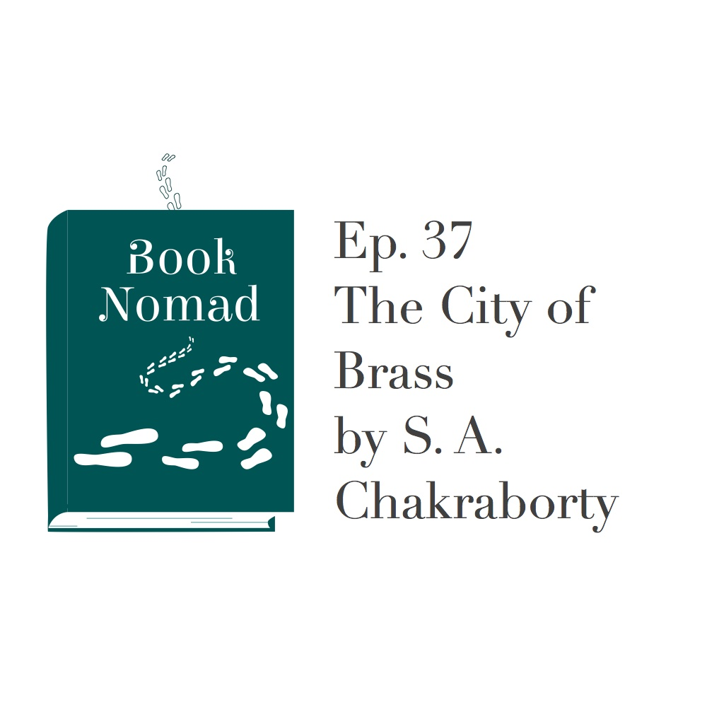 Ep. 37. Egypt/Persia: The City of Brass by S. A. Chakraborty