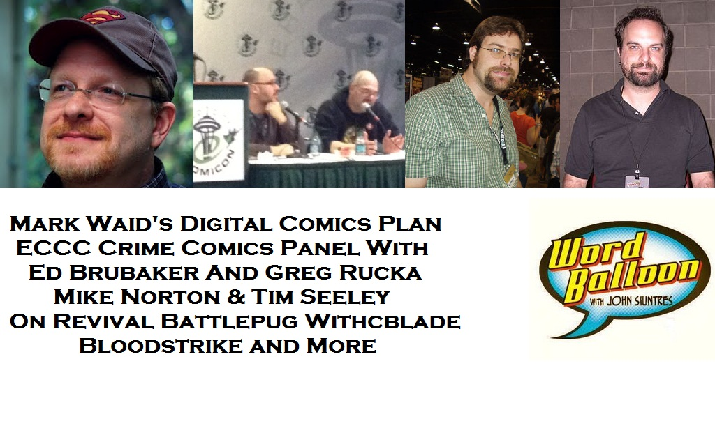 Word Balloon Podcast Crime Comic Books And The Digital Market With Mark Waid Ed Brubaker Greg Rucka Tim Seeley and Mike Norton
