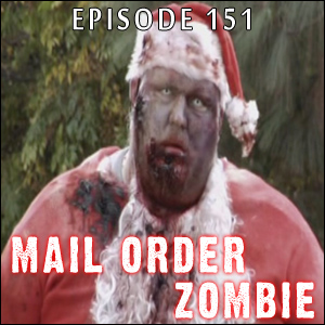 Mail Order Zombie: Episode 151 - Silent Night Zombie Night, Death of the Dead, Stag Night of the Dead & Santa Claus Versus the Zombies