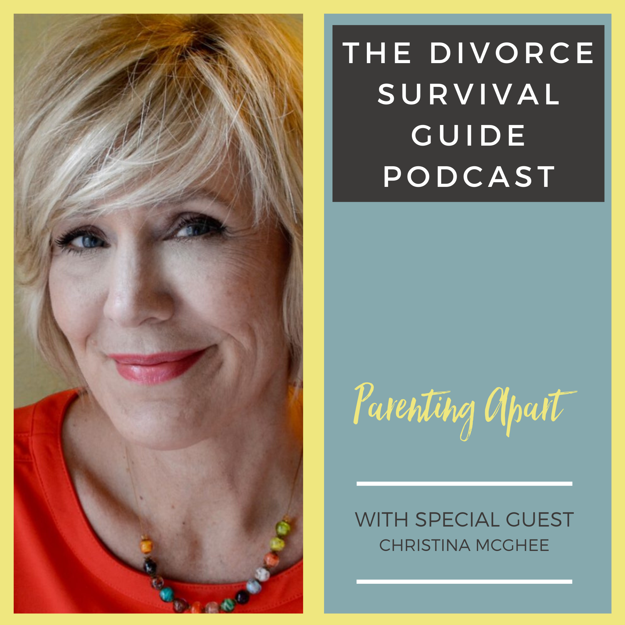 The Divorce Survival Guide Podcast - Parenting Apart with Christina McGhee