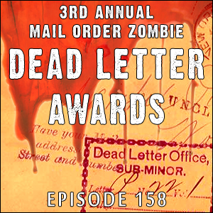 Mail Order Zombie: Episode 158 - 3rd Annual Mail Order Zombie Dead Letter Awards