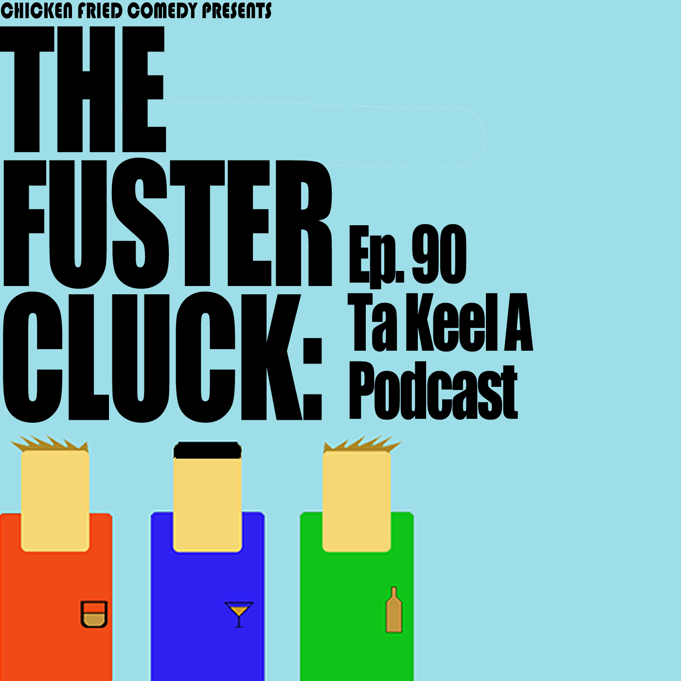 The Fustercluck Ep 90: Ta Keel A Podcast