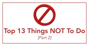 Episode 027 - Top 13 Things NOT To Do (Part 2)