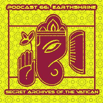 Secret Archives of the Vatican Podcast 66  - Earthshrine
