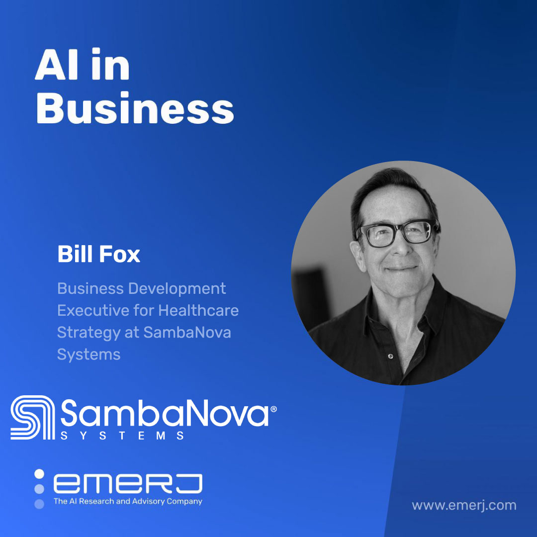 Unlocking Data's Value in Life Sciences, from Diagnosis to Telehealth and Beyond - with Bill Fox of SambaNova