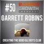 Artwork for Creating The Good Ole Boys Club with Garrett Robins - BGP 50