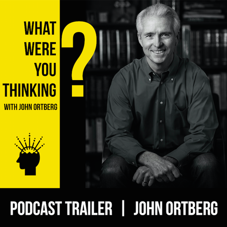 [TRAILER] What Were You Thinking? With John Ortberg - Show Preview