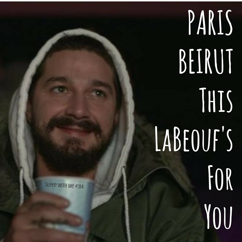 Paris and Beirut this LaBeouf Story is for You | Sleep With Me #314