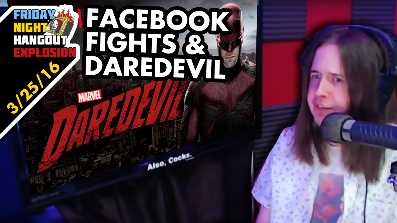 Facebook Fight & Daredevil - FRIDAY NIGHT HANGOUT EXPLOSION (3/25/16)
