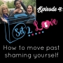 Artwork for SET 2 LOVE (Ep. 04) How To Move Past Shaming Yourself