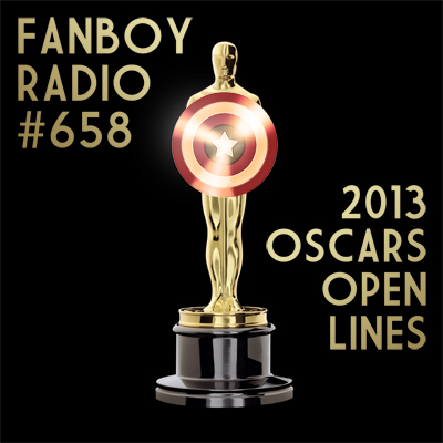 Fanboy Radio #658 - Oscar Night 2013 Open Lines