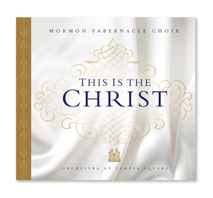 """This Is the Christ,"" a new Savior-Centered album from the Mormon Tabernacle Choir"