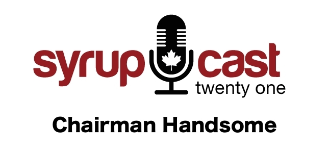 SyrupCast 21: Chairman Handsome