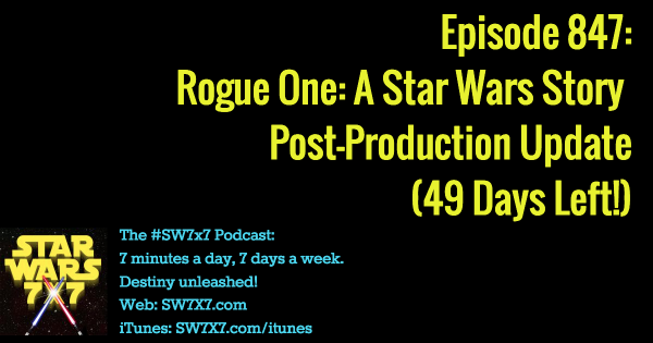 847: Rogue One Post-Production Update