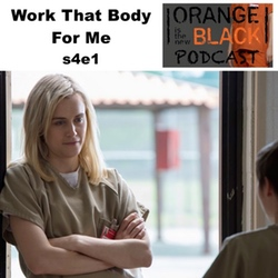 s4e1 Work That Body For Me - Orange is the New Black Podcast