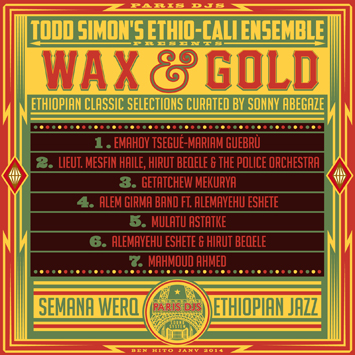 Todd Simon's Ethio-Cali Ensemble presents Wax & Gold - Ethiopian Classic Selections curated by Sonny Abegaze