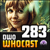 DWO WhoCast - #283 - Doctor Who Podcast