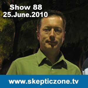 The Skeptic Zone #88 - 25.June.2010