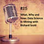 Artwork for #25 - What, Why and How: Data Science in Mining with Richard Scott