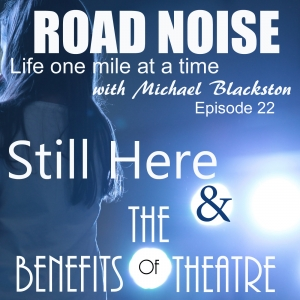 Still Here & The Benefits of Theatre - RN 022