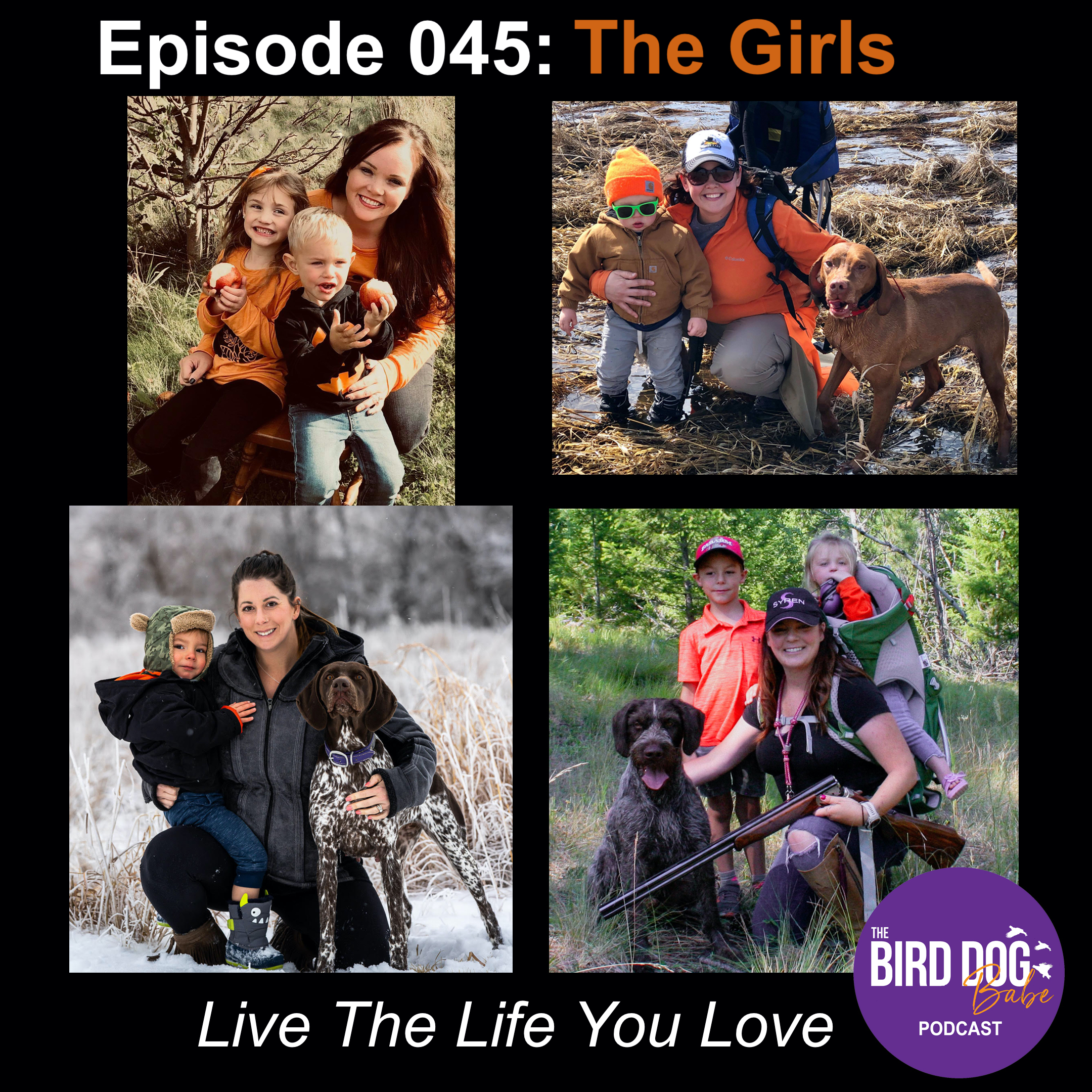 Episode 045: Live The Life You Love, Part 1 w/The Girls