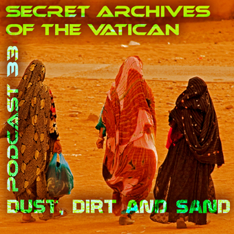 Secret Archives of the Vatican Podcast 33 - Dust, Dirt and Sand