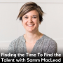 Artwork for 2. Finding the Time To Find the Talent with Samm MacLeod