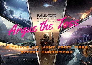 S2 | E11 - 6 Things We Want from Mass Effect Andromeda
