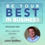 Artwork for EP003 - Why a Mentor Matters with John Kettley - Entrepreneur, Business Coach and Mentor