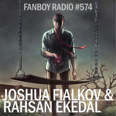 Fanboy Radio #574 - Joshua Fialkov & Rahsan Ekedal LIVE