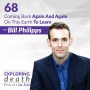 Artwork for Coming Back Again And Again On This Earth To Learn with Bill Philipps - Episode 68